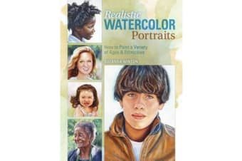 Realistic Watercolor Portraits - How to Paint a Variety of Ages and Ethnicities