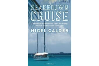 Shakedown Cruise - Lessons and Adventures from a Cruising Veteran as He Learns the Ropes