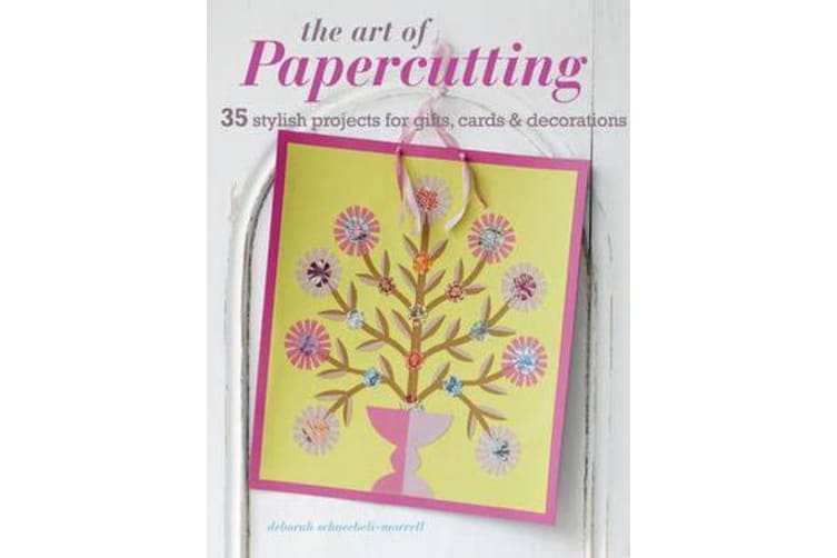 The Art of Papercutting - 35 Stylish Projects for Gifts, Cards & Decorations