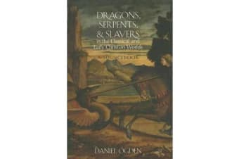 Dragons, Serpents, and Slayers in the Classical and Early Christian Worlds - A Sourcebook