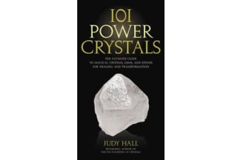 101 Power Crystals - The Ultimate Guide to Magical Crystals, Gems, and Stones for Healing and Transformation