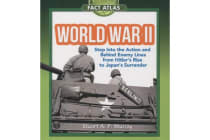 World War II - Step into the Action and behind Enemy Lines from Hitler's Rise to Japan's Surrender