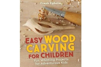 Easy Wood Carving for Children - Fun Whittling Projects for Adventurous Kids