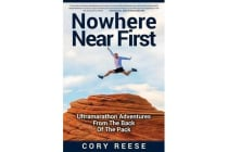 Nowhere Near First - Ultramarathon Adventures from the Back of the Pack