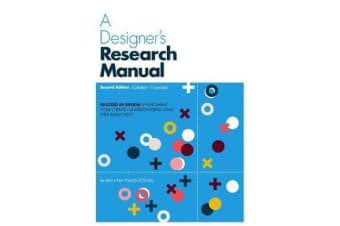 A Designer's Research Manual, 2nd edition, Updated and Expanded - Succeed in design by knowing your clients and understanding what they really need