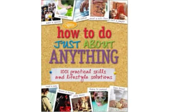 How to do Just About Anything - 1001 practical skills and household solutions