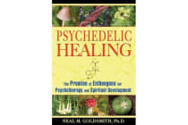 Psychedelic Healing - The Promise of Entheogens for Psychotherapy and Spiritual Development
