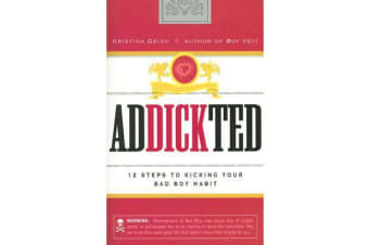 Addickted - 12 Steps to Kicking Your Bad Boy Habit