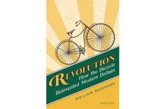 Revolution - How the Bicycle Reinvented Modern Britain