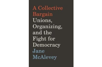 A Collective Bargain - Unions, Organizing, and the Fight for Democracy