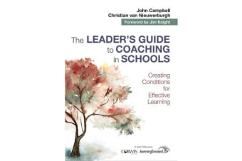 The Leader's Guide to Coaching in Schools - Creating Conditions for Effective Learning