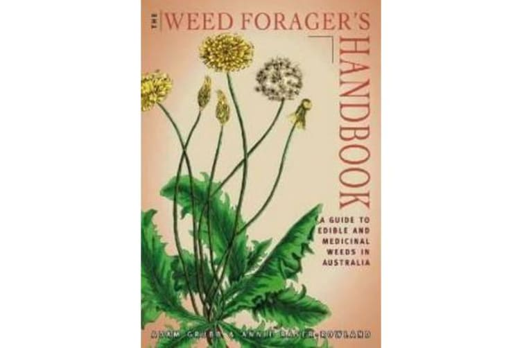 Weed Forager's Handbook - A Guide to Edible and Medicinal Weeds in Australia