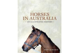 Horses in Australia - An illustrated history