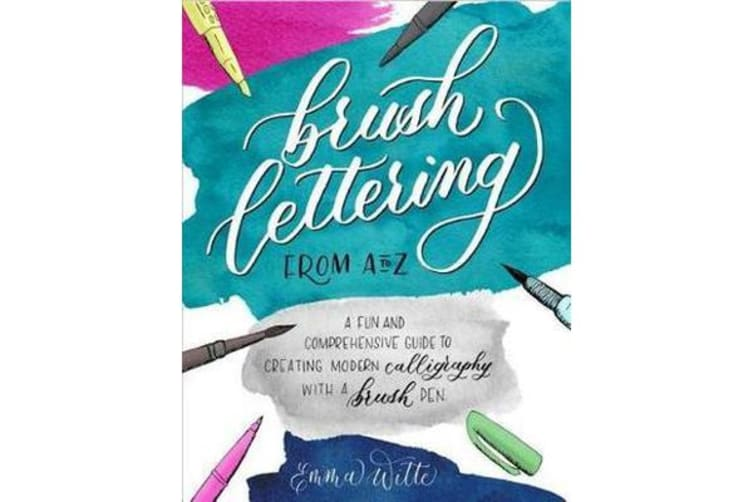 Brush Lettering from A to Z - A Fun and Comprehensive Guide to Creating Modern Calligraphy with a Brush Pen