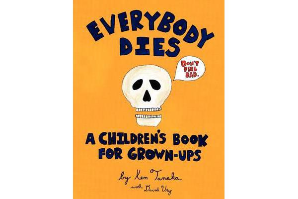 Everybody Dies - A Children's Book for Grown-ups