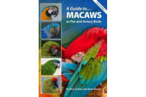 A Guide to Macaws - As Pet and Aviary Birds