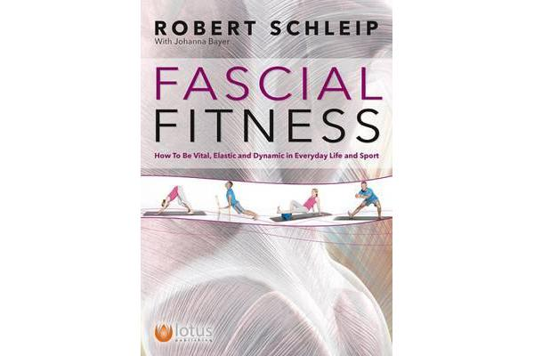Fascial Fitness - How to be Resilient, Elegant and Dynamic