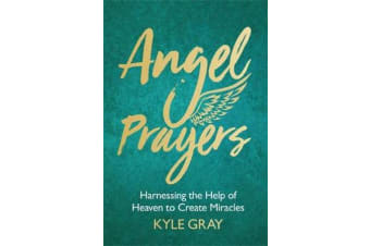 Angel Prayers - Harnessing the Help of Heaven to Create Miracles