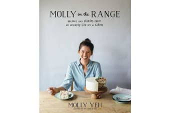 Molly on the Range - Recipes and Stories from An Unlikely Life on a Farm