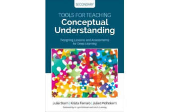 Tools for Teaching Conceptual Understanding, Secondary - Designing Lessons and Assessments for Deep Learning