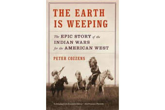 The Earth Is Weeping - The Epic Story of the Indian Wars for the American West