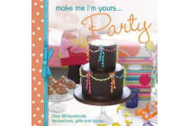 Make Me I'm Yours... Party - Over 20 Handmade Decorations, Gifts and Treats