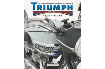 The Complete Book of Classic and Modern Triumph Motorcycles 1936-Today