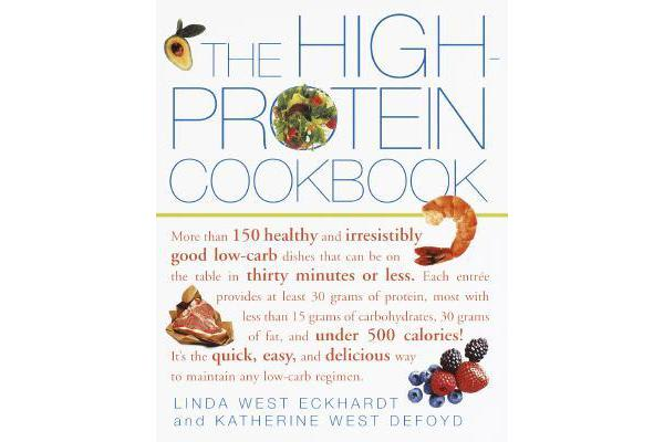 The High-protein Cookbook - More Than 150 Healthy and Irresistibly Good Low-carb Dishes That Can be on the Table in Thirty Minutes or Less