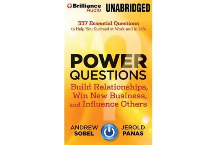 Power Questions - Build Relationships, Win New Business, and Influence Others