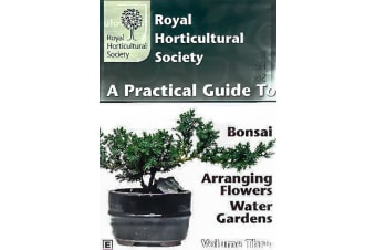 A PRACTICAL GUIDE TO: BONSAI, ARRANGING FLOWERS A/ND WATERGARDENS