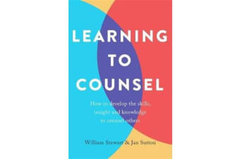 Learning To Counsel, 4th Edition - How to develop the skills, insight and knowledge to counsel others
