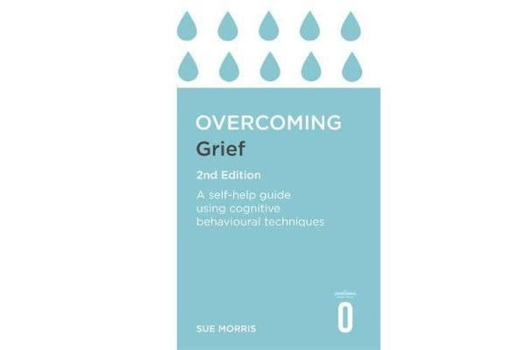 Overcoming Grief 2nd Edition - A Self-Help Guide Using Cognitive Behavioural Techniques