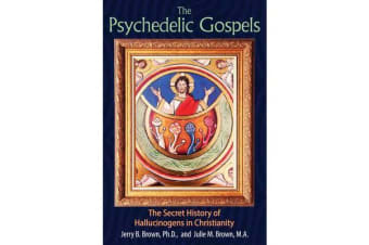 The Psychedelic Gospels - The Secret History of Hallucinogens in Christianity