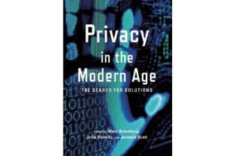 Privacy In The Modern Age - The Search for Solutions