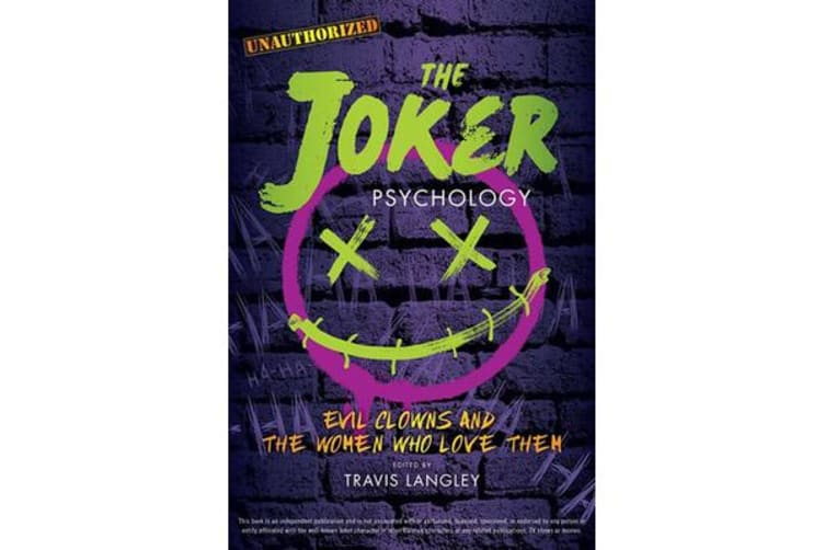 The Joker Psychology - Evil Clowns and the Women Who Love Them
