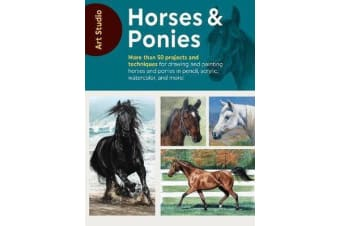 Art Studio: Horses & Ponies - More than 50 projects and techniques for drawing and painting horses and ponies in pencil, acrylic, watercolor, and more!