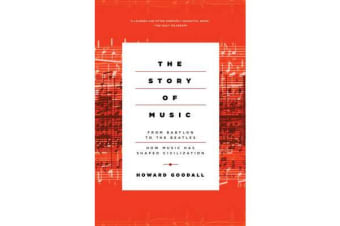 The Story of Music - From Babylon to the Beatles: How Music Has Shaped Civilization