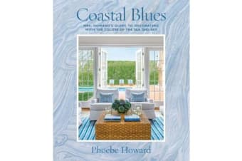 Coastal Blues - Mrs. Howard's Guide to Decorating with the Colors of the Sea and Sky