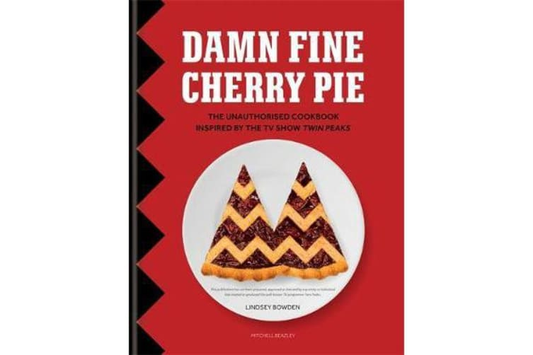 Damn Fine Cherry Pie - The Unauthorised Cookbook Inspired by the TV Show Twin Peaks