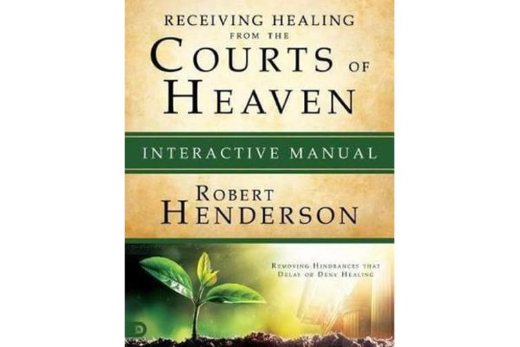 Receiving Healing from the Courts of Heaven Interactive Manual - Removing  Hindrances That Delay or Deny Your Healing