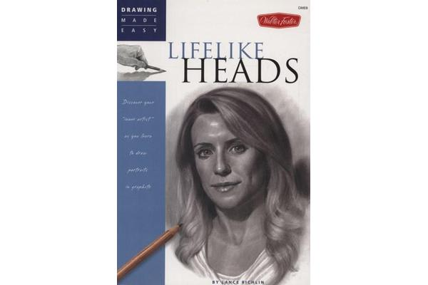 Lifelike Heads - Discover Your Inner Artist as You Learn to Draw Portraits in Graphite