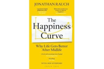 The Happiness Curve - Why Life Gets Better After Midlife