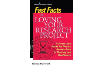 Fast Facts to Loving Your Research Project - A Stress-free Guide for Novice Researchers in Nursing and Healthcare