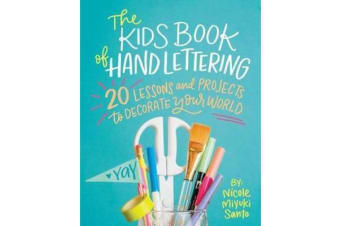 The Kids' Book of Hand Lettering - 20 Lessons and Projects to Decorate Your World
