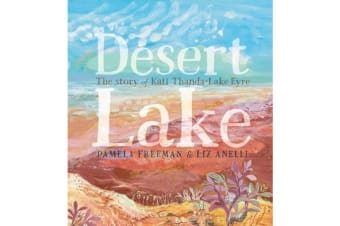 Desert Lake - The Story of Kati Thanda-Lake Eyre