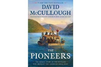 The Pioneers - The Heroic Story of the Settlers Who Brought the American Ideal West