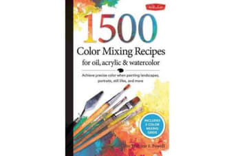 1,500 Color Mixing Recipes for Oil, Acrylic & Watercolor - Achieve Precise Color When Painting Landscapes, Portraits, Still Lifes, and More