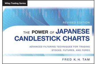 The Power of Japanese Candlestick Charts - Advanced Filtering Techniques for Trading Stocks, Futures, and Forex