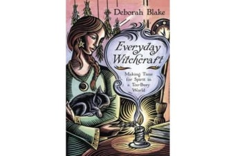 Everyday Witchcraft - Making Time for Spirit in a Too-Busy World