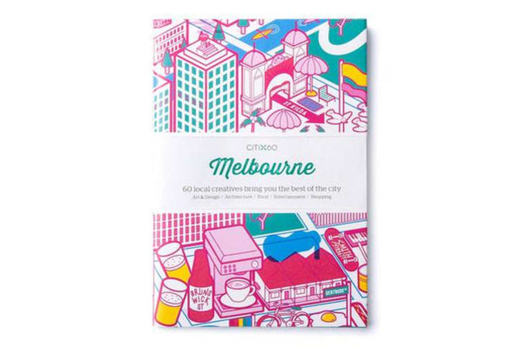 CITIx60 City Guides - Melbourne (Updated Editon) - 60 local creatives bring you the best of the city